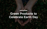 Earth Day [Green Products to Celebrate Earth Day]