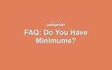 FAQ: Do You Have Minimums?