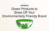 Green Products to Show Off Your Environmentally Friendly Brand