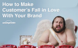 Make Customers Fall In Love With Your Brand [How To]