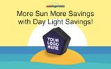 More Sun More Savings with Day Light Savings!