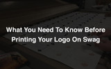 Printing Your Logo On Swag: What You Need To Know