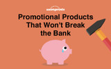 Promotional Products That Won't Break the Bank