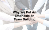 Team Building and Why We Put An Emphasis On It