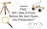 Will I See A Proof Before My Item Goes Into Production? [FAQ]