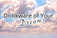 Drinkware of your Dreams