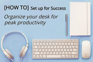 [HOW TO] Set Up For Success: Organize your desk for Peak Productivity