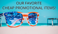 Our Favorite Cheap Promotional Items!