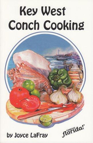 Key West Conch Cooking Cookbook by Joyce LaFr