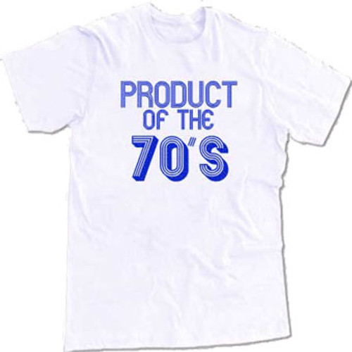 Product of the 70s t shirt