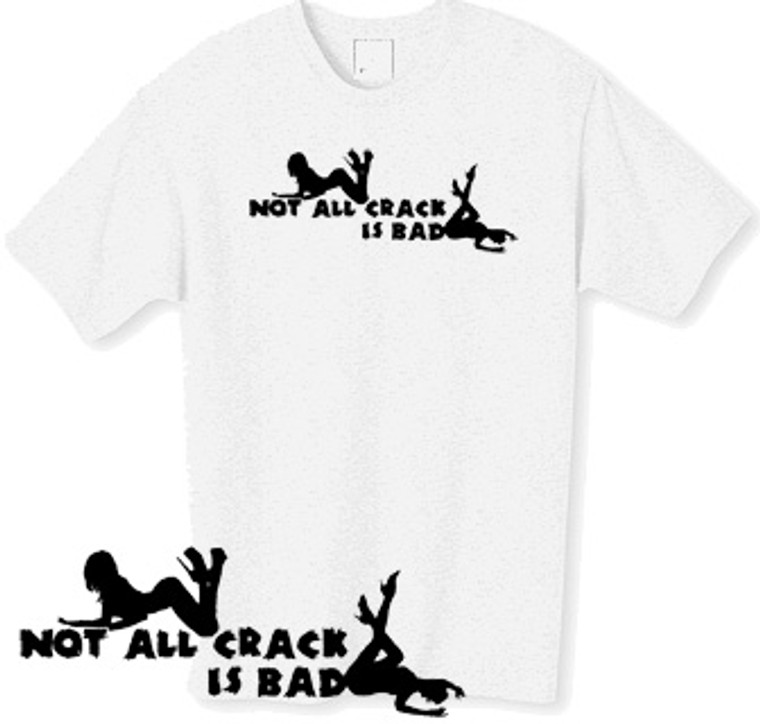not all crack is bad tshirt