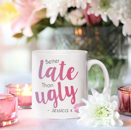 Add a name of up to 15 characters below the fixed quote 'better late than ugly'. The 11oz white mug is 9cm tall, 11cm wide (including handle) and 8cm diameter. We recommend hand wash only.