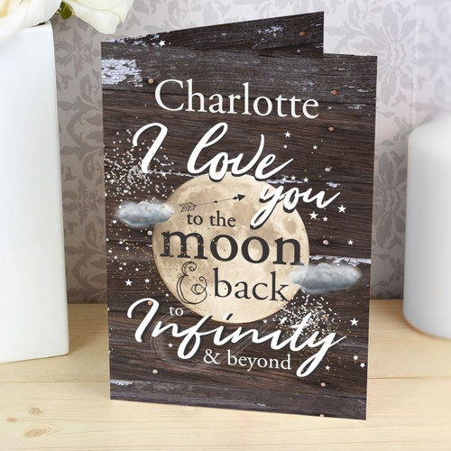 A great way to show that special someone how much you appreciate them!  You can personalise the front of this card with a name at the top up to 12 characters.The words 'I love you to the moon & back to infinity & beyond' are fixed.   You can then add a message to the inside of the card over 5 lines of 25 characters per line.  All personalisation is case sensitive and will appear as entered.  All Cards come in a brown outer envelope with a Plain White envelope inside.   All cards measure 185mm x 132mm.