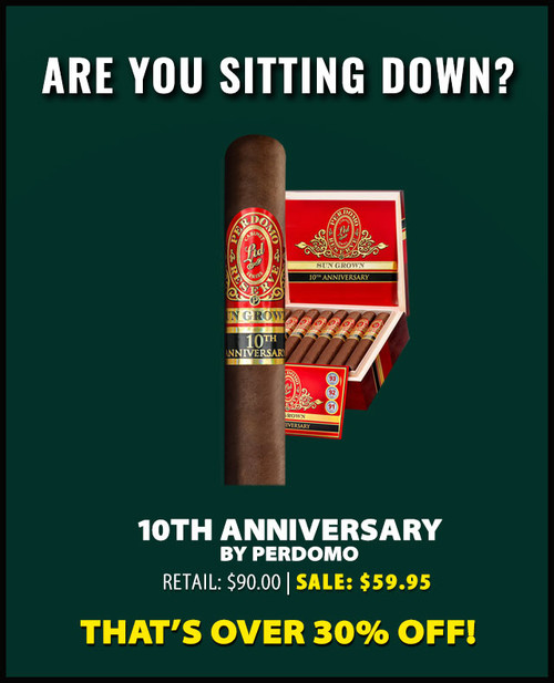 Perdomo Reserve 10th Anniversary BP Sun Grown Robusto (5x54 / 10 PACK SPECIAL) + 34% OFF RETAIL! + FREE SHIPPING ON YOUR ENTIRE ORDER!