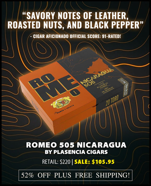 Romeo y Julieta 505 Nicaragua By Plasencia (7x50 / Box 20) + 52% OFF RETAIL! + FREE SHIPPING ON YOUR ENTIRE ORDER!