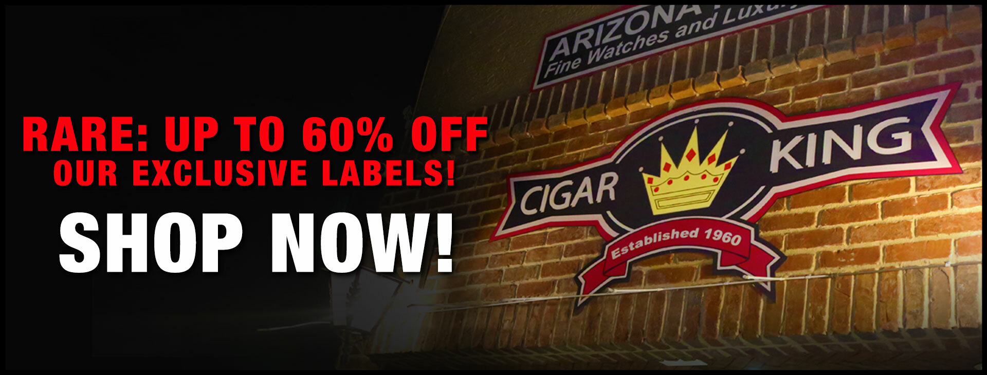 UP TO 60% OFF OUR WORLD-FAMOUS EXCLUSIVE CIGARS