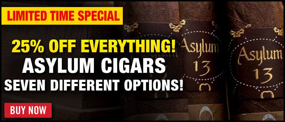 25% OFF Asylum Cigars - LIMITED TIME DEAL!