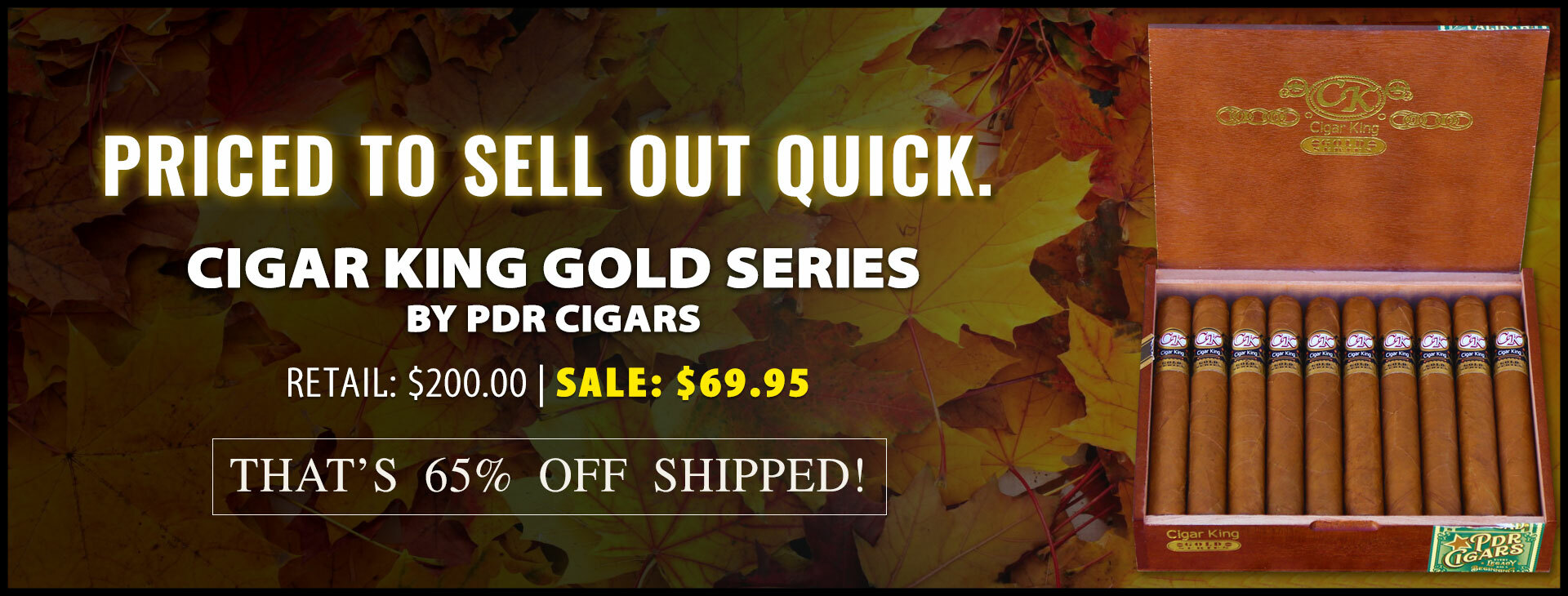 BLOWOUT: 65% OFF Cigar King Gold Series By PDR