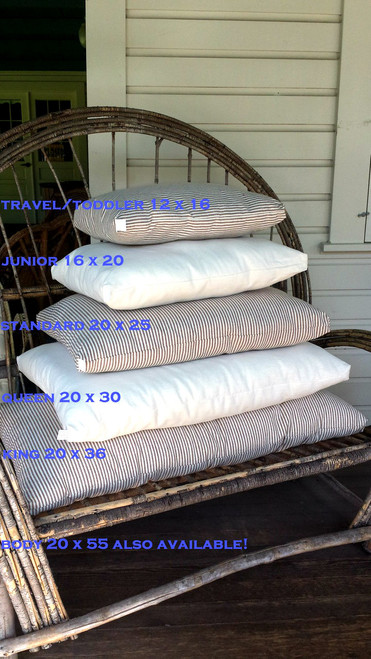 Pillows available in all standard sizes in muslin and ticking.