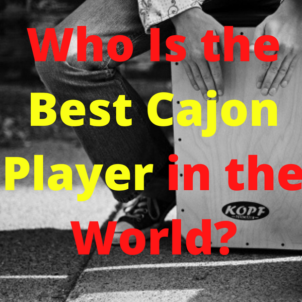 Who Is the Best Cajon Player in the World?