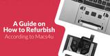 A Guide on How to Refurbish According to Macs4U