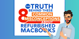 The Truth Behind These 8 Common Misconceptions About Refurbished MacBooks