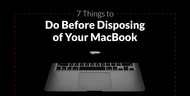 7 Things to Do Before Disposing of Your MacBook