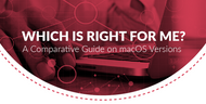 Which is Right for Me?: A Comparative Guide on macOS Versions