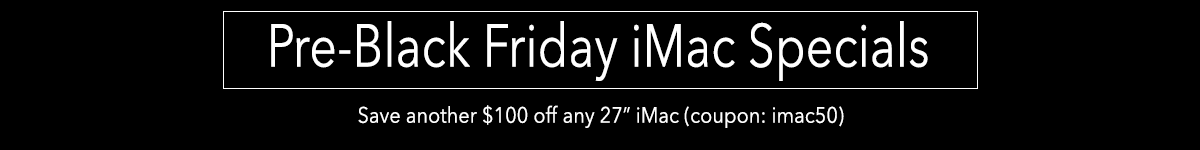 Save $100off any 27 inch iMac instantly (use coupon: imac100)!