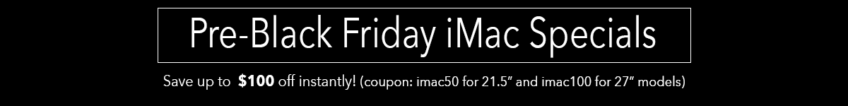 Save up to $100off any iMac instantly (use coupon: imac50 for 21.5-inch and imac100 for 27-inch models