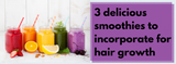 3 delicious smoothies you can incorporate for hair growth