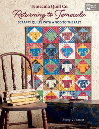 Returning to Temecula - Scrappy Quilts with a Nod to the Past