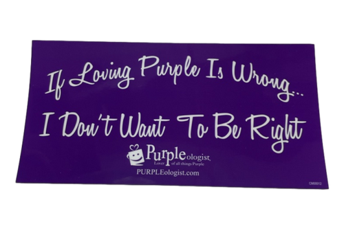 If Loving Purple Is Wrong, I Don't Want To Be Right Magnet