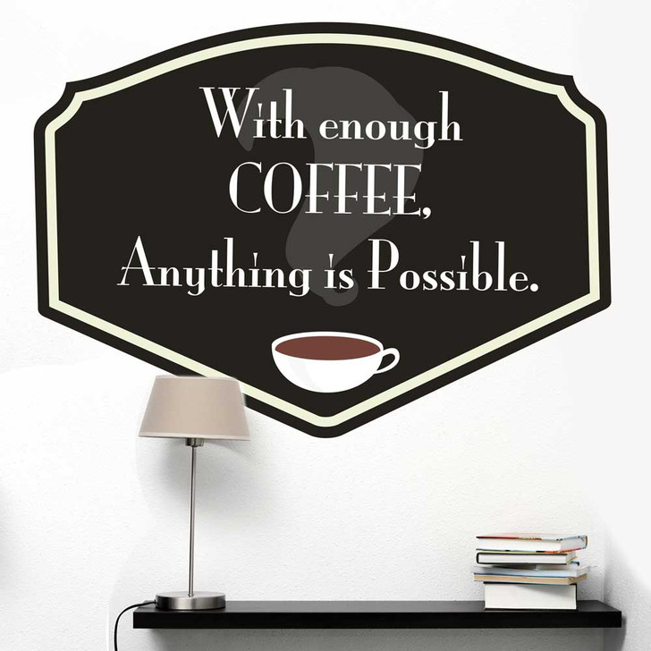 With Enough Coffee, Anything Is Possible Coffee Black Wall Decal by Chromantics