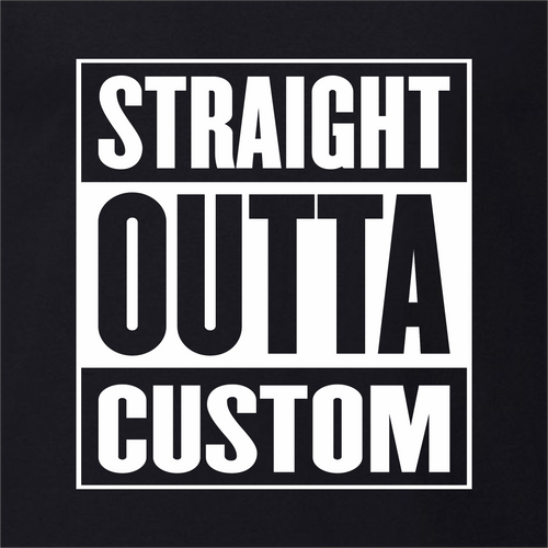 Straight Outta Custom - Customizable T-Shirt