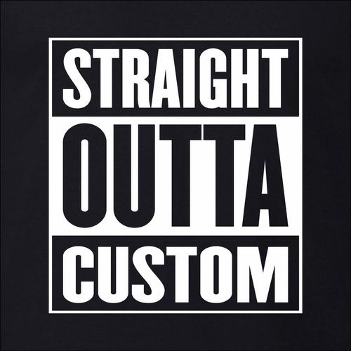 Straight Outta Custom - Customizable T-Shirt