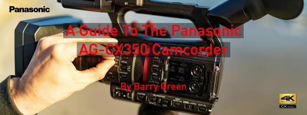 A Guide To The Panasonic AG-CX350 Camcorder by Barry Green