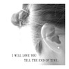 I Will Love You Till The End of Time Silver Earrings