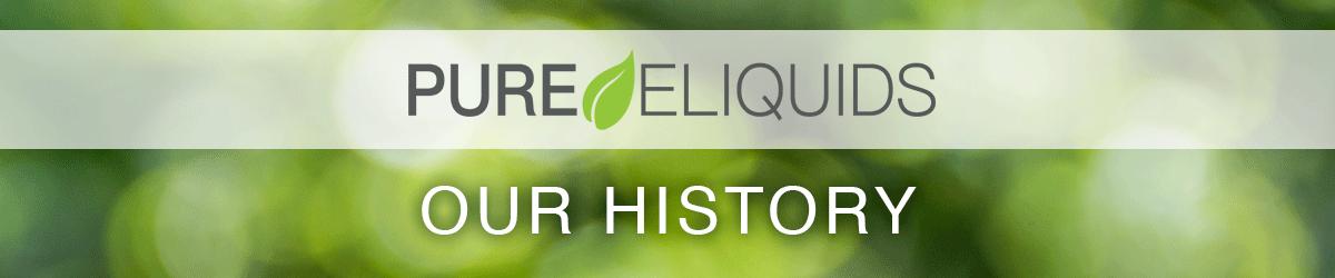 Pure E-liquids Our History