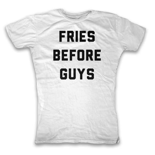 Fries Before Guys Ladies T-Shirt