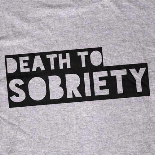 Death To Sobriety T-Shirt