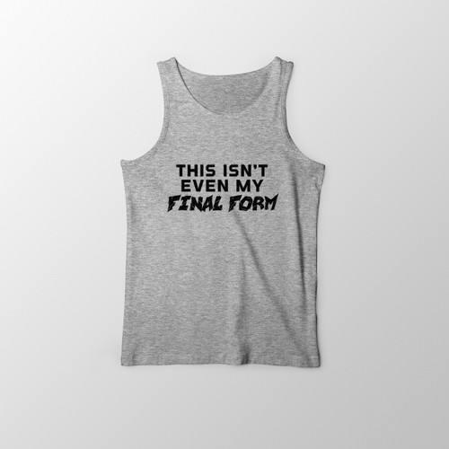 This Isn't Even My Final Form Tank Top