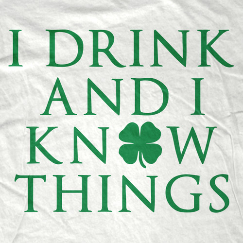Irish I Drink And I Know Things T-Shirt