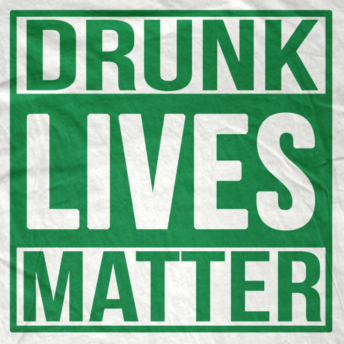 Drunk Lives Matter Tee Shirt