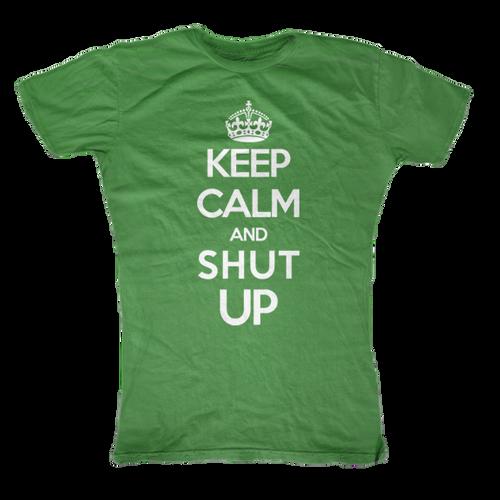 Keep Calm and Shut Up Womens T-Shirt