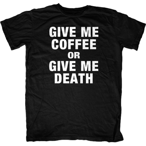 Give me Coffee or Give Me Death