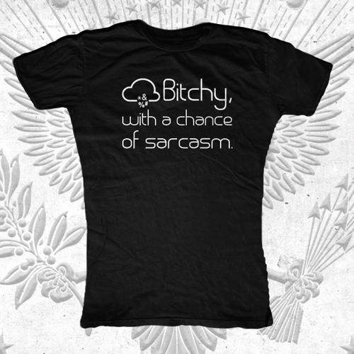 Bitchy, W/ Chance of Sarcasm