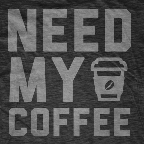 Need My Coffee T-Shirt