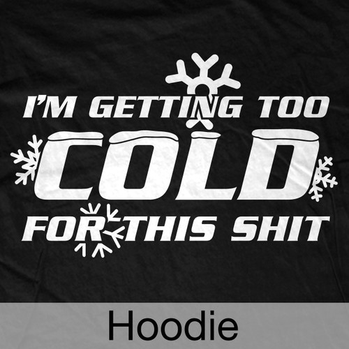 Too Cold For This Hoodie