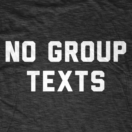 No Group Texts T-Shirt